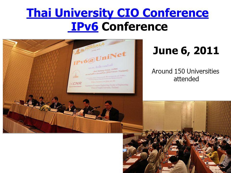 Thai University CIO Conference IPv6Thai University CIO Conference IPv6 Conference June 6, 2011 Around 150 Universities attended