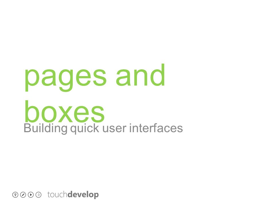 learning objectives o Build a quick UI with pages and boxes o understand how pages and boxes work o click events on boxes o note: only available on web version (no phone support)