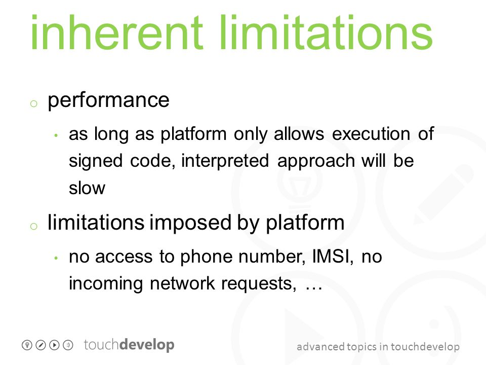 advanced topics in touchdevelop current restrictions o no custom user interfaces o no custom data types o only single-threaded execution