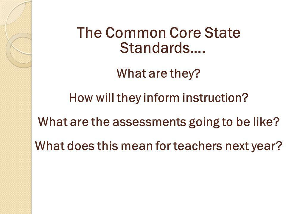 The Common Core State Standards….What are they. How will they inform instruction.