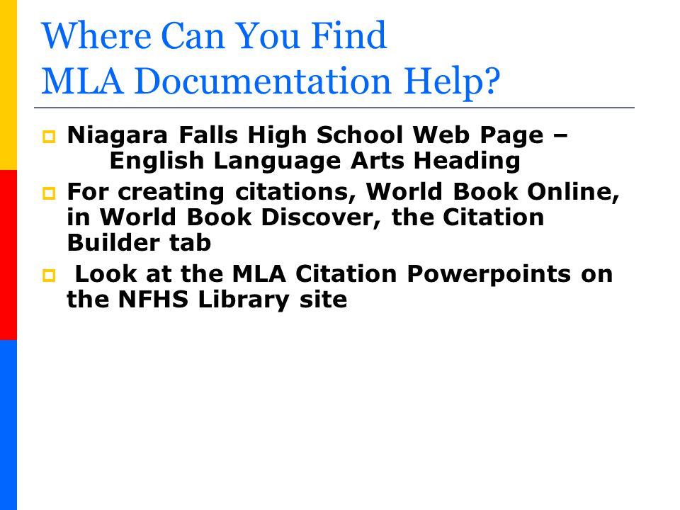 Where Can You Find MLA Documentation Help?  Niagara Falls High School Web Page – English Language Arts Heading  For creating citations, World Book O