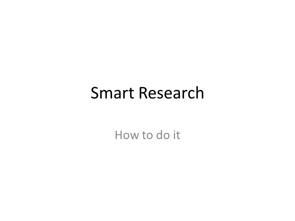 Smart Research How to do it