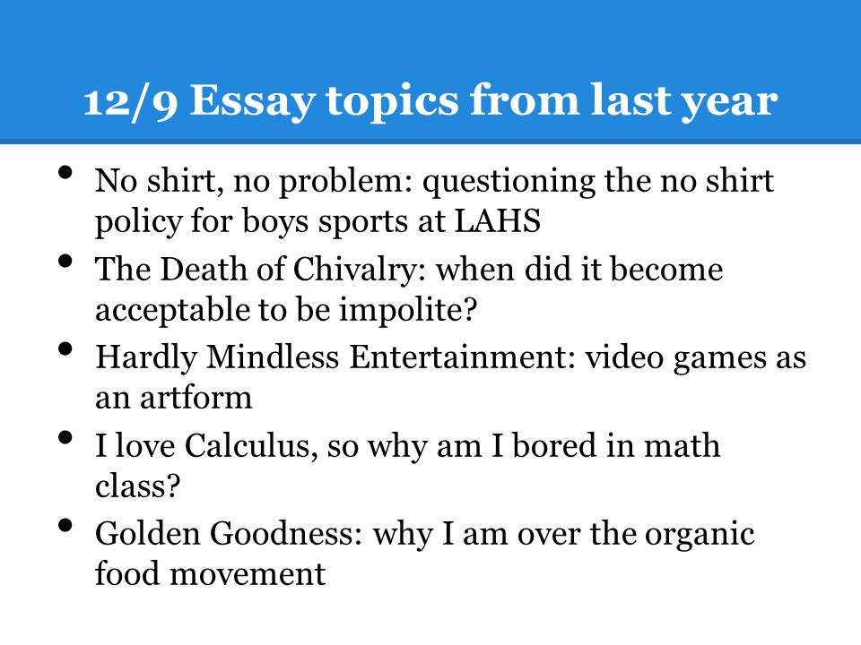 12/9 Essay topics from last year No shirt, no problem: questioning the no shirt policy for boys sports at LAHS The Death of Chivalry: when did it beco