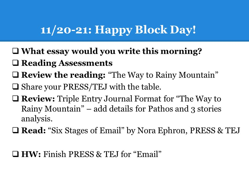 "11/20-21: Happy Block Day!  What essay would you write this morning?  Reading Assessments  Review the reading: ""The Way to Rainy Mountain""  Share"