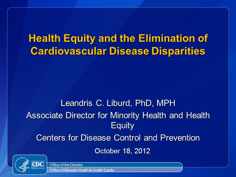 Reducing health disparities in cardiovascular disease Individual level interventions:  healthy diet  regular physical activity  not smoking  healthy weight;  adherence to medication CDC Division of Heart Disease and Stroke Prevention