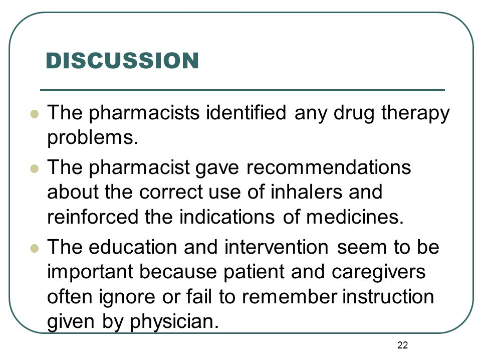 22 DISCUSSION The pharmacists identified any drug therapy problems.