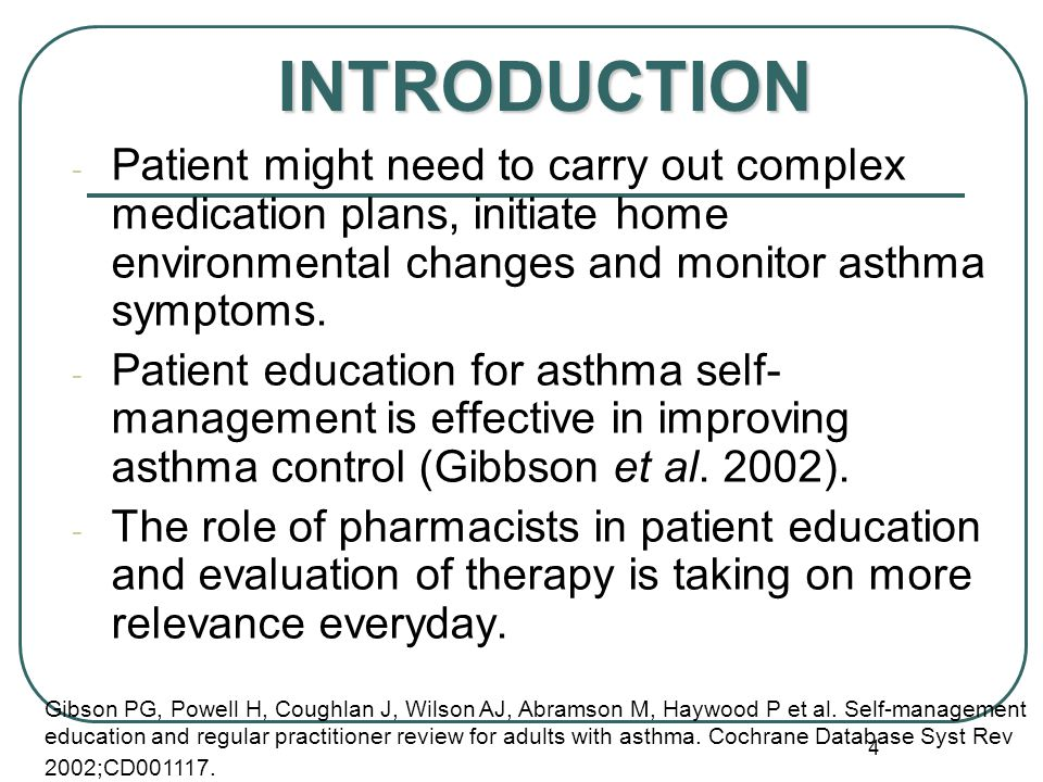 4 - Patient might need to carry out complex medication plans, initiate home environmental changes and monitor asthma symptoms.