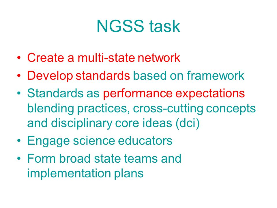 NGSS task Create a multi-state network Develop standards based on framework Standards as performance expectations blending practices, cross-cutting co