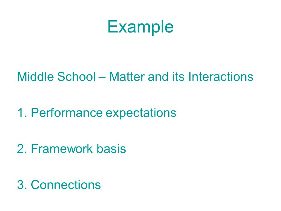 Example Middle School – Matter and its Interactions 1. Performance expectations 2. Framework basis 3. Connections