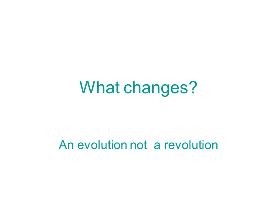 What changes? An evolution not a revolution