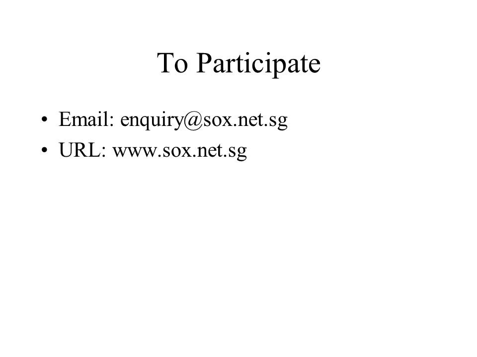 To Participate Email: enquiry@sox.net.sg URL: www.sox.net.sg