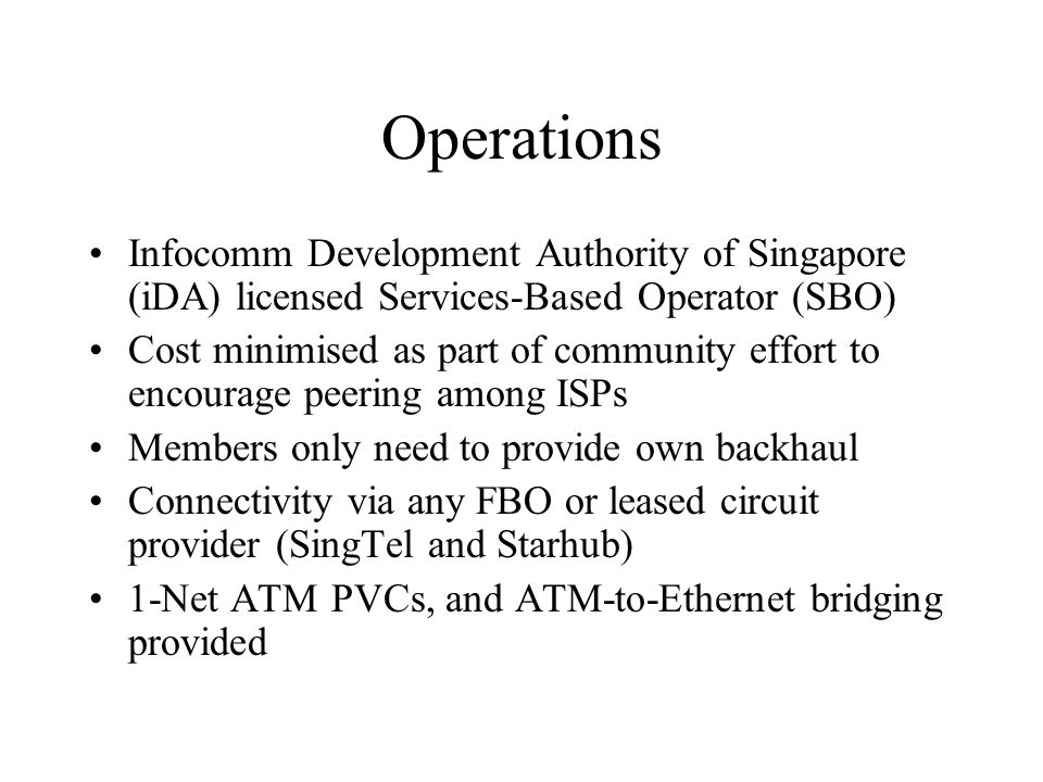 Operations Infocomm Development Authority of Singapore (iDA) licensed Services-Based Operator (SBO) Cost minimised as part of community effort to enco