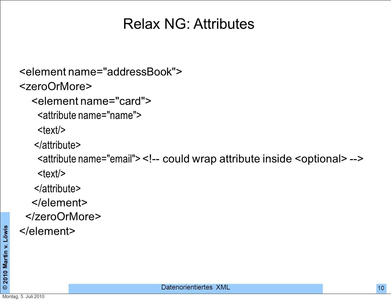 Relax NG: Attributes --> Datenorientiertes XML 10 Montag, 5. Juli 2010