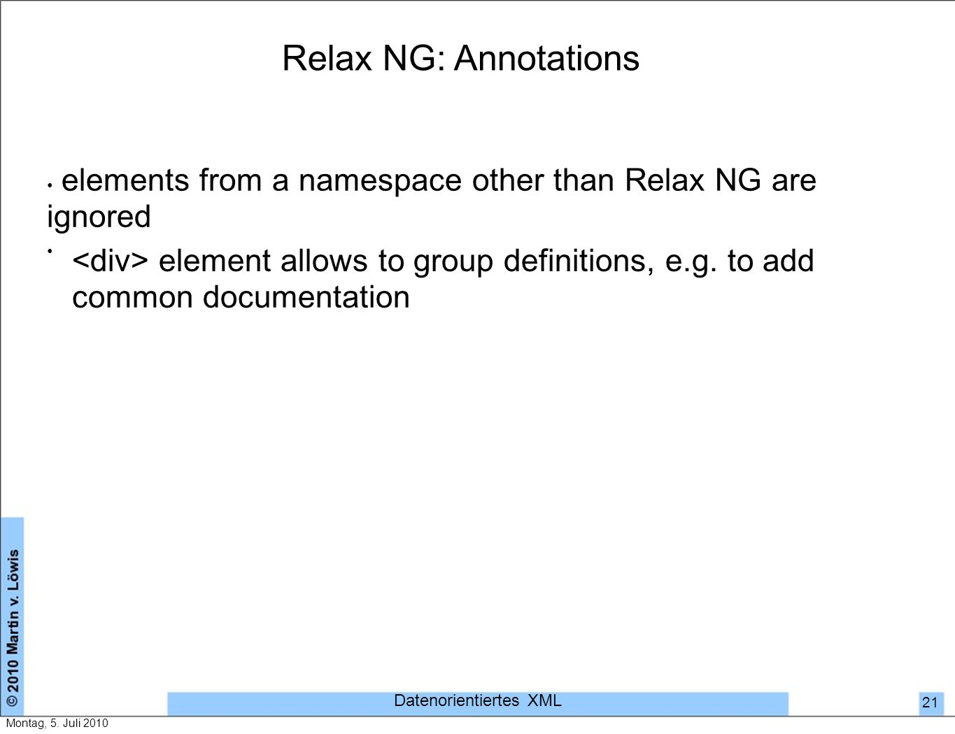 Relax NG: Annotations elements from a namespace other than Relax NG are ignored element allows to group definitions, e.g.