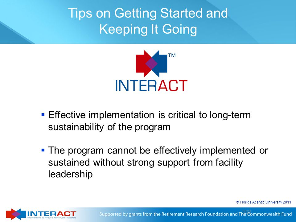 © Florida Atlantic University 2011 102  Effective implementation is critical to long-term sustainability of the program  The program cannot be effec