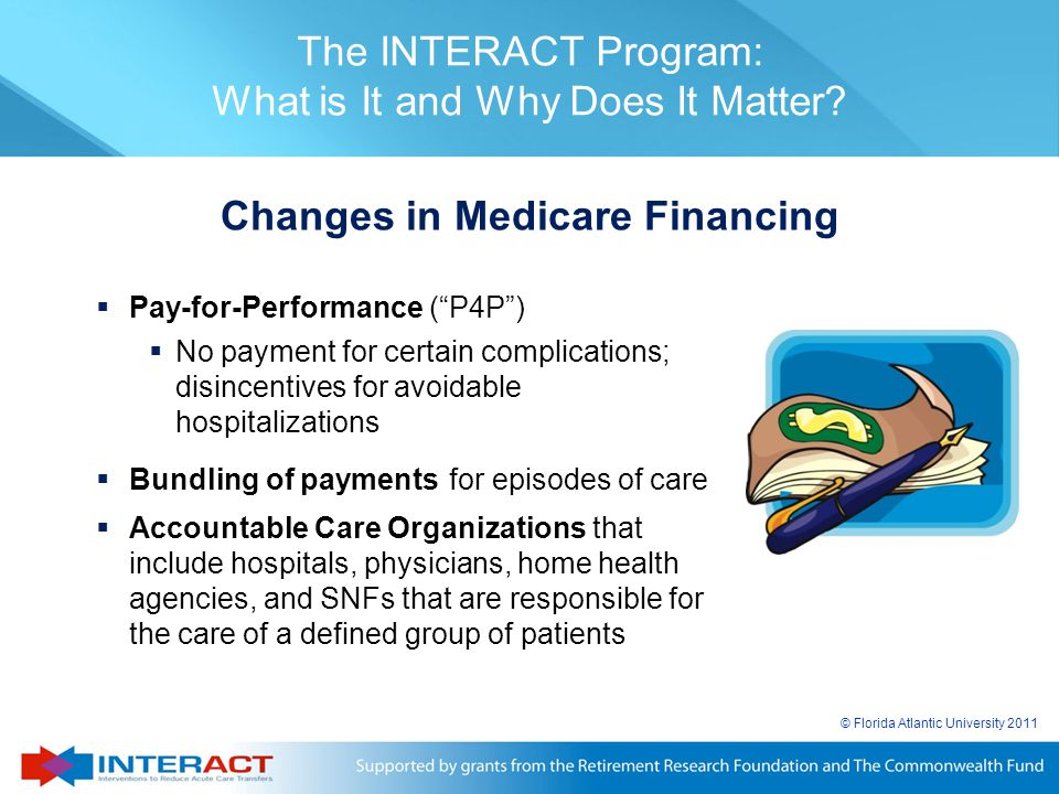 """© Florida Atlantic University 2011 The INTERACT Program: What is It and Why Does It Matter?  Pay-for-Performance (""""P4P"""")  No payment for certain com"""