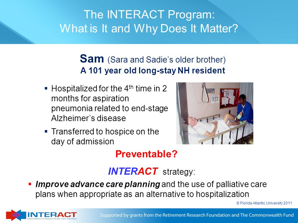 © Florida Atlantic University 2011 The INTERACT Program: What is It and Why Does It Matter?  Hospitalized for the 4 th time in 2 months for aspiratio