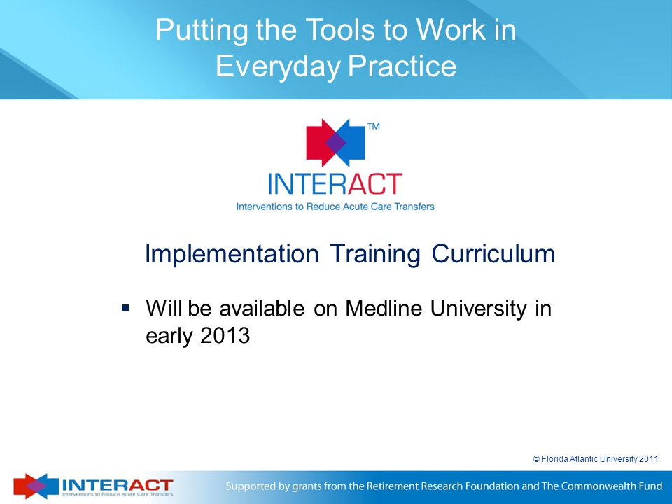 © Florida Atlantic University 2011 Putting the Tools to Work in Everyday Practice  Will be available on Medline University in early 2013 Implementati