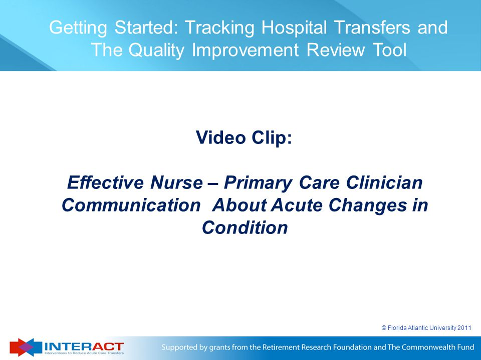 © Florida Atlantic University 2011 Getting Started: Tracking Hospital Transfers and The Quality Improvement Review Tool Video Clip: Effective Nurse –