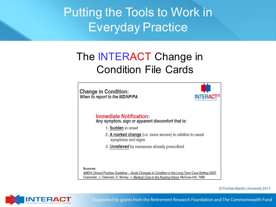 © Florida Atlantic University 2011 The INTERACT Change in Condition File Cards Putting the Tools to Work in Everyday Practice