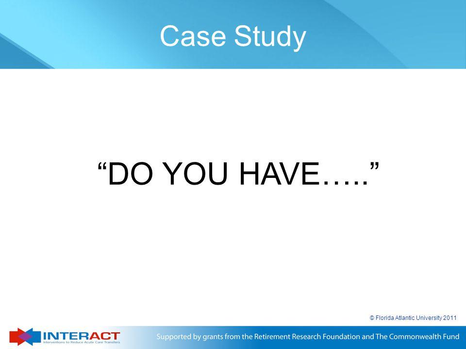 "© Florida Atlantic University 2011 ""DO YOU HAVE….."" Case Study"
