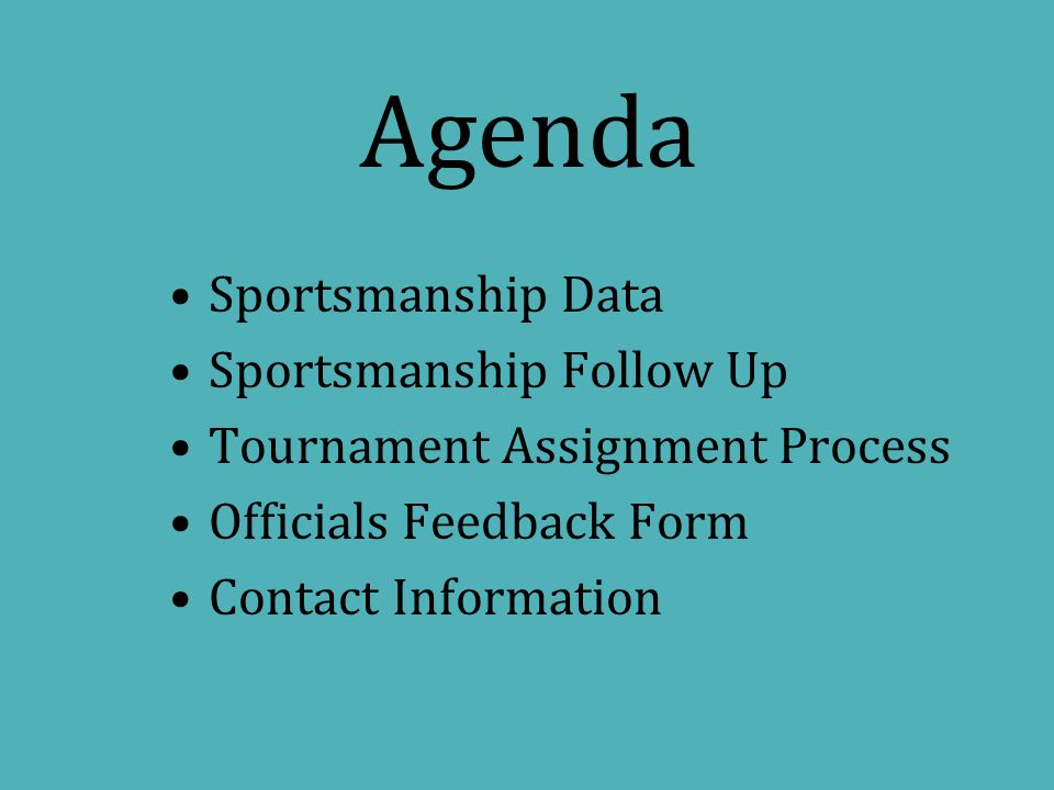 Sportsmanship Data Sportsmanship Follow Up Tournament Assignment Process Officials Feedback Form Contact Information Agenda