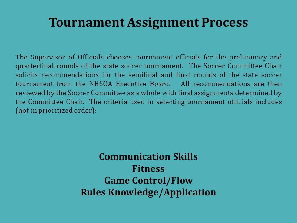 Tournament Assignment Process The Supervisor of Officials chooses tournament officials for the preliminary and quarterfinal rounds of the state soccer tournament.