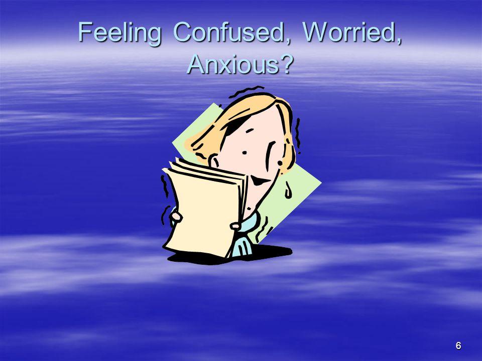 6 Feeling Confused, Worried, Anxious?