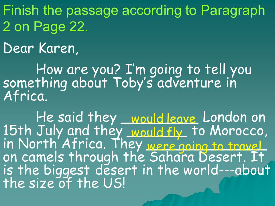 Finish the passage according to Paragraph 2 on Page 22. Dear Karen, How are you? I'm going to tell you something about Toby's adventure in Africa. He