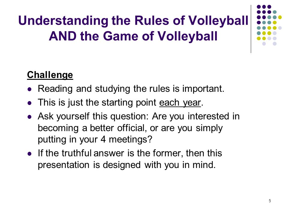 6 Understanding the Rules of Volleyball AND the Game of Volleyball Reading and studying rules is important.