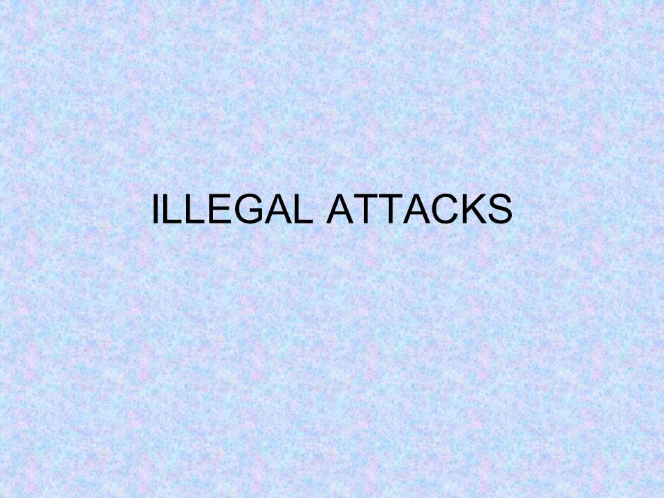 ILLEGAL ATTACKS