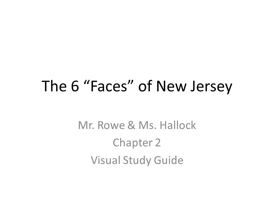 """The 6 """"Faces"""" of New Jersey Mr. Rowe & Ms. Hallock Chapter 2 Visual Study Guide"""