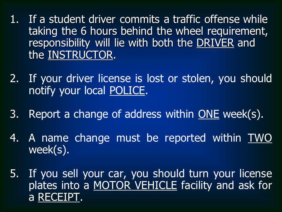 1.If a student driver commits a traffic offense while taking the 6 hours behind the wheel requirement, responsibility will lie with both the DRIVER and the INSTRUCTOR.