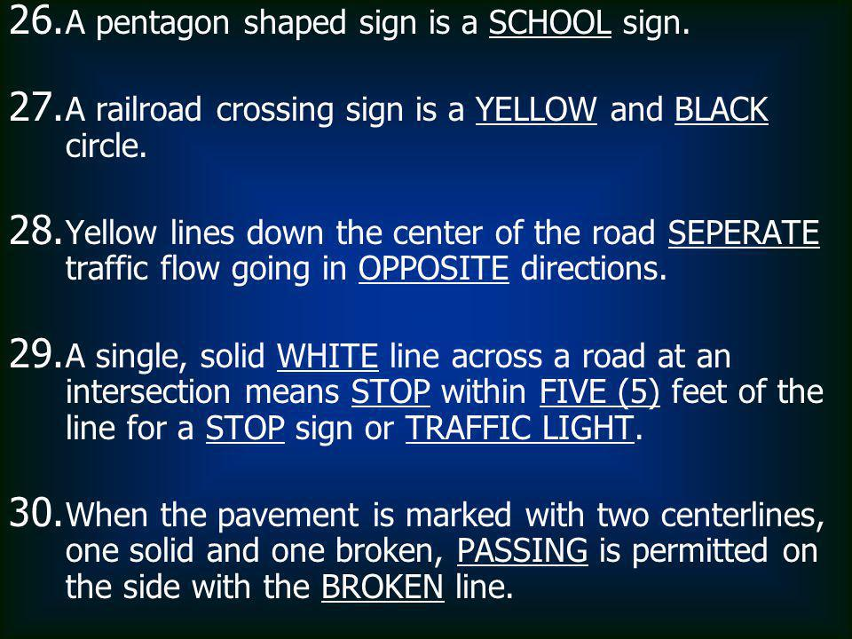 26.26. A pentagon shaped sign is a SCHOOL sign. 27.