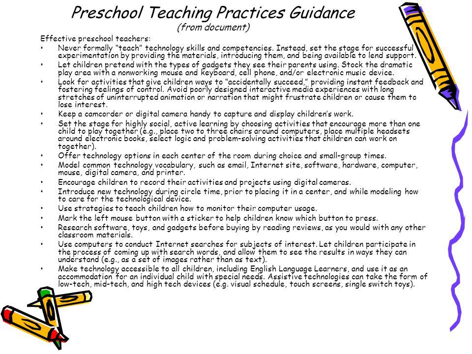 Preschool Teaching Practices Guidance (from document) Effective preschool teachers: Never formally teach technology skills and competencies.