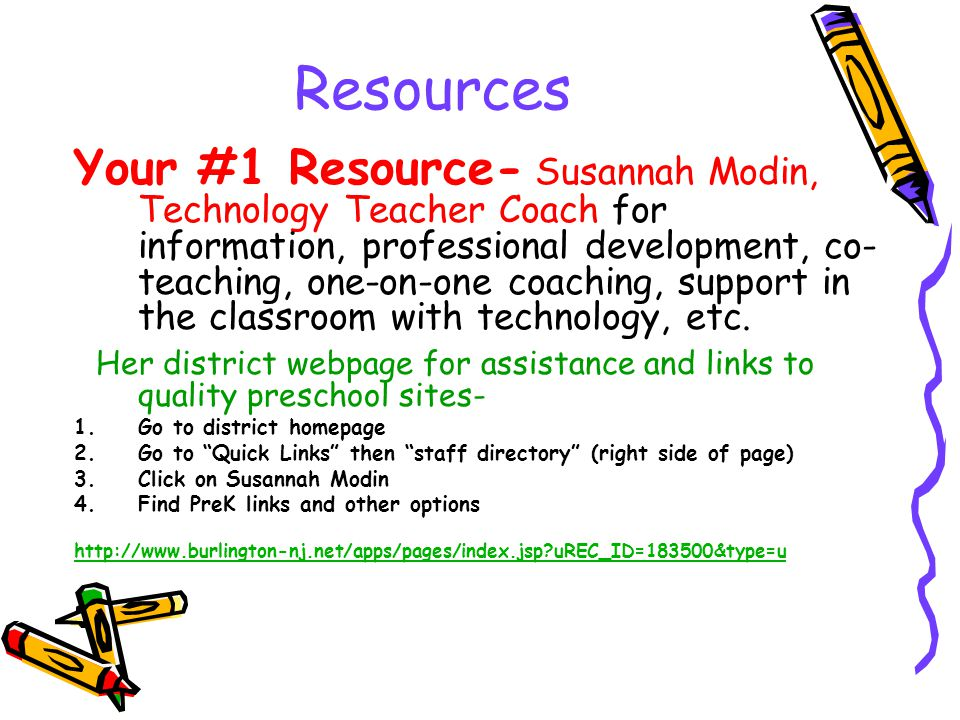 Resources Your #1 Resource- Susannah Modin, Technology Teacher Coach for information, professional development, co- teaching, one-on-one coaching, support in the classroom with technology, etc.