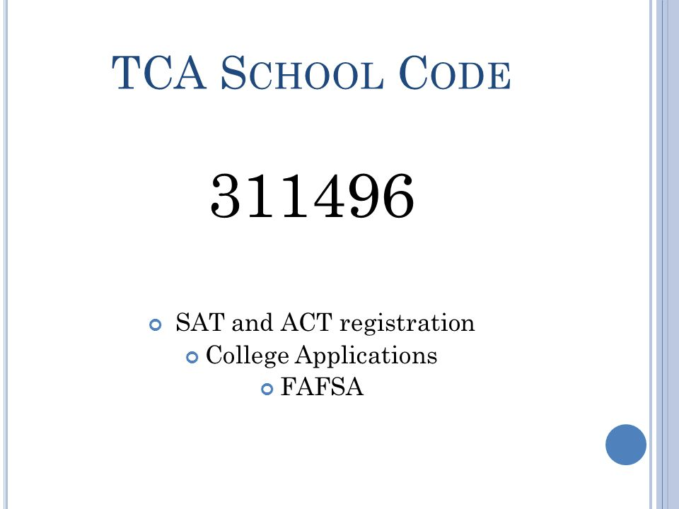 TCA S CHOOL C ODE 311496 SAT and ACT registration College Applications FAFSA