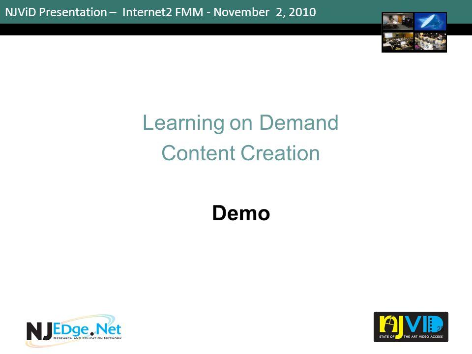 NJViD Presentation – Internet2 FMM - November 2, 2010 Learning on Demand Content Creation Demo 28 LoD Demo