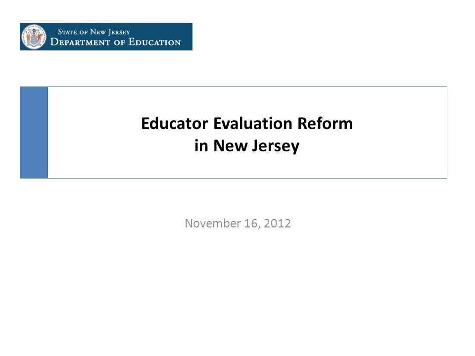 Educator Evaluation Reform in New Jersey November 16, 2012