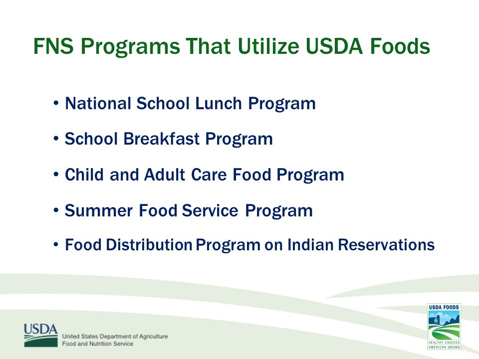 FNS Programs That Utilize USDA Foods Emergency Food Assistance Program (TEFAP) Commodity Supplemental Food Program Nutrition Services Incentive Program Processing Charitable Institutions Disaster Feeding and Situations of Distress