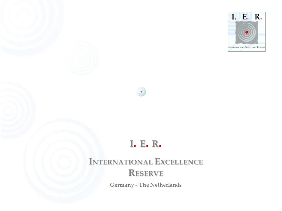Stichting International Excellence Reserve – I E R Stichting International Excellence Reserve – I E R Founded in Eindhoven on June 25 th, 1993 in cooperation with Darmstadt University of Technology