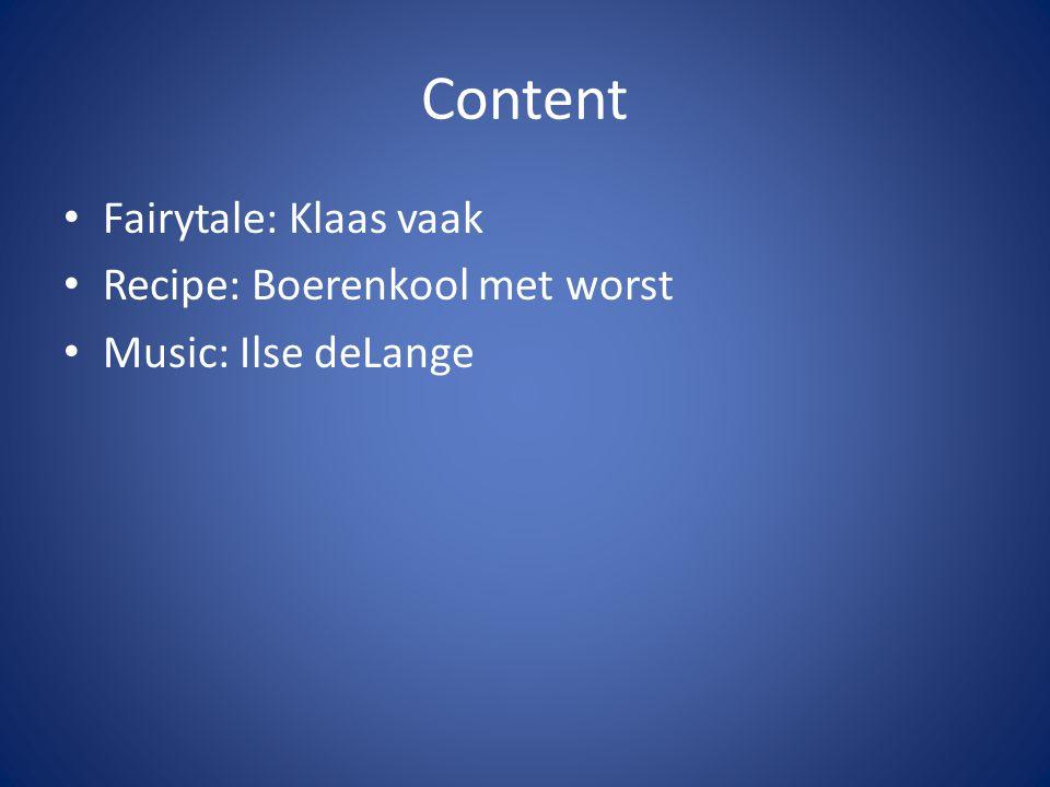 Content Fairytale: Klaas vaak Recipe: Boerenkool met worst Music: Ilse deLange