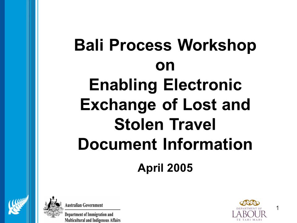 1 Bali Process Workshop on Enabling Electronic Exchange of Lost and Stolen Travel Document Information April 2005