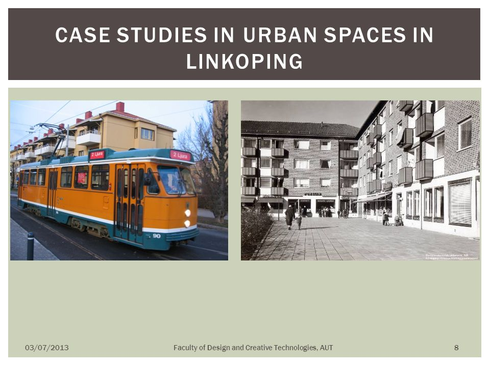 03/07/2013Faculty of Design and Creative Technologies, AUT 8 CASE STUDIES IN URBAN SPACES IN LINKOPING