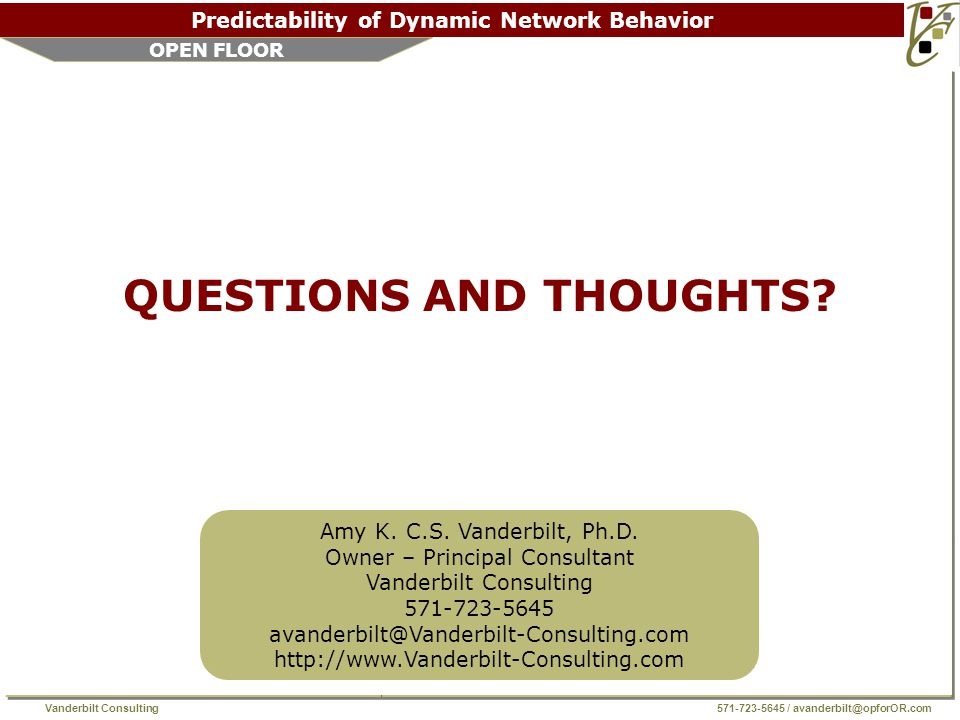 Vanderbilt Consulting 571-723-5645 / avanderbilt@opforOR.com Predictability of Dynamic Network Behavior OPEN FLOOR QUESTIONS AND THOUGHTS.