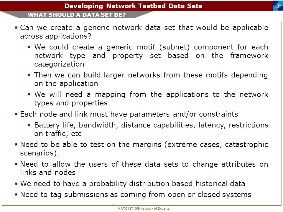 NATO IST-059 Network of Experts Developing Network Testbed Data Sets WHAT SHOULD A DATA SET BE.