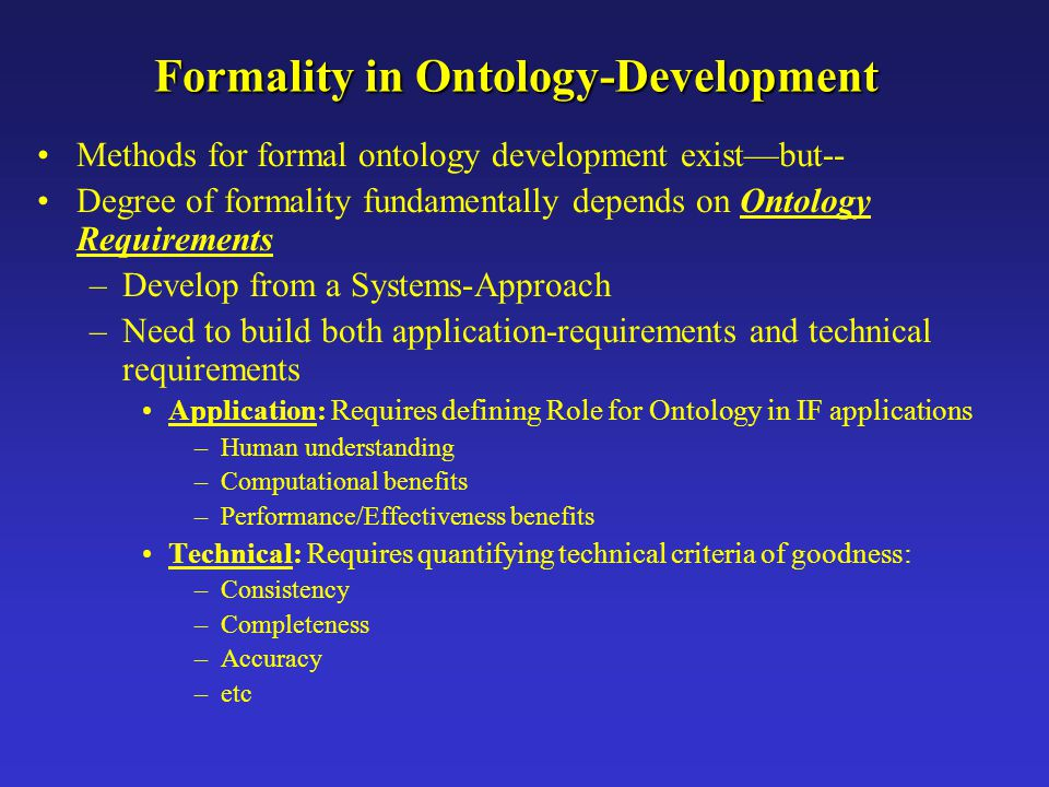 Formality in Ontology-Development Methods for formal ontology development exist—but-- Degree of formality fundamentally depends on Ontology Requiremen