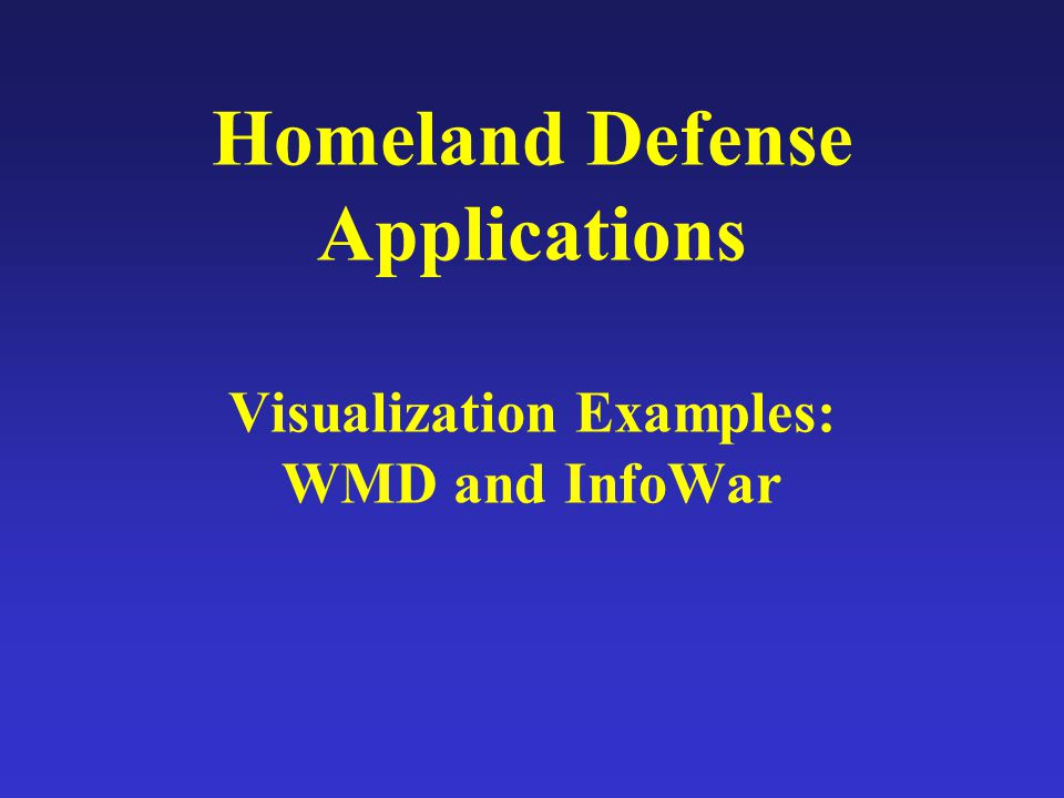 Homeland Defense Applications Visualization Examples: WMD and InfoWar