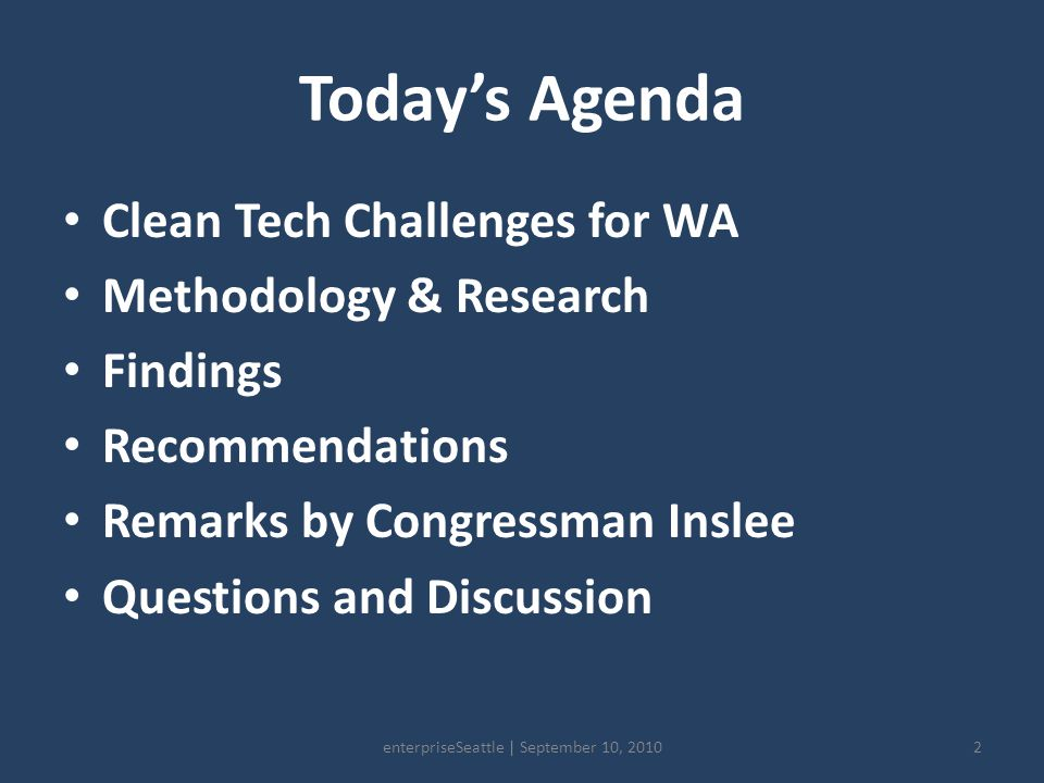 Today's Agenda Clean Tech Challenges for WA Methodology & Research Findings Recommendations Remarks by Congressman Inslee Questions and Discussion 2enterpriseSeattle | September 10, 2010