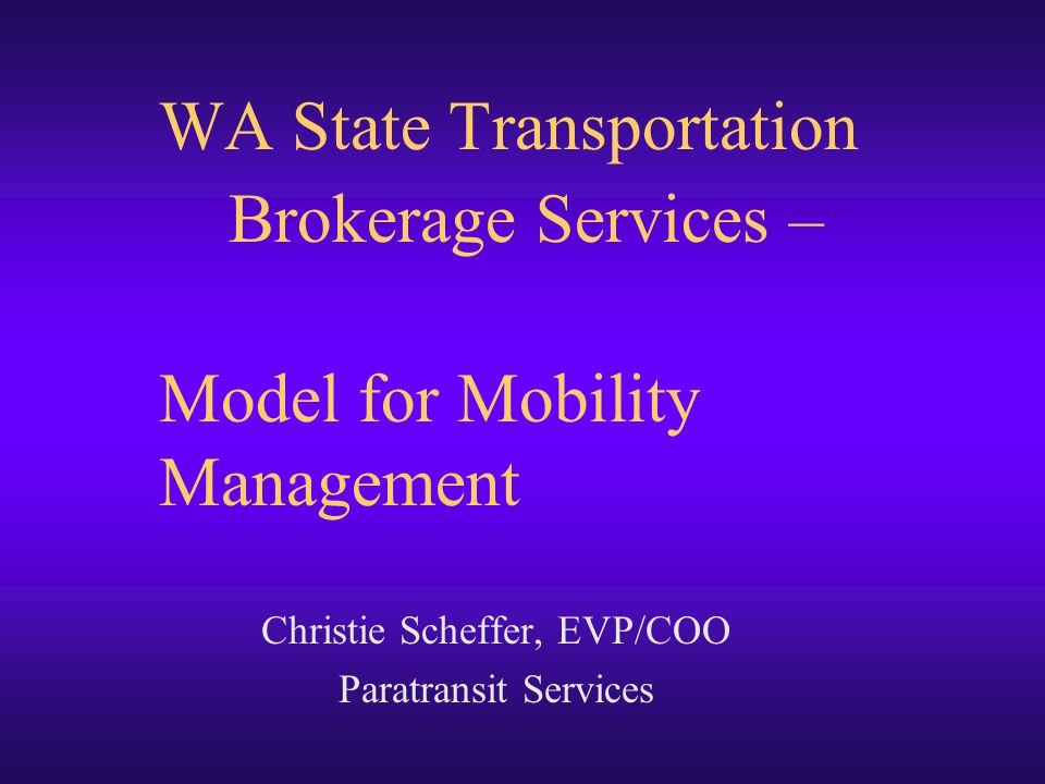 WA State Transportation Brokerage Services – Model for Mobility Management Christie Scheffer, EVP/COO Paratransit Services